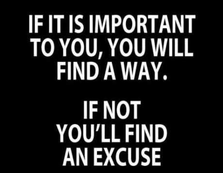 se per te è importante, troverai un modo. Se non lo è, troverai una scusa